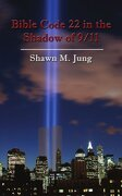 Bible Code 22 in the Shadow of 9/11 - Jung, Shawn M. - Authorhouse