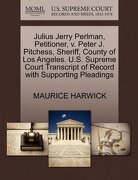 Julius Jerry Perlman, Petitioner, V. Peter J. Pitchess, Sheriff, County of Los Angeles. U.S. Supreme Court Transcript of Record with Supporting Pleadi - Harwick, Maurice - Gale, U.S. Supreme Court Records