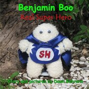 Benjamin Boo Real Super Hero - Behrens, Dawn Cawthon - Four Petals Books