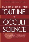 An Outline of Occult Science - Steiner Phd, Rudolf - Createspace