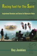 Racing Fuel for the Spirit: Inspirational Devotions and Stories for Motorcycle Riders - Jenkins, Roy - Authorhouse