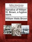 Narrative of William W. Brown, a Fugitive Slave. - Brown, William Wells - Gale, Sabin Americana