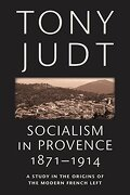 socialism in provence, 1871-1914,a study in the origins of the modern french left - tony judt - new york univ pr