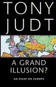 a grand illusion?,an essay on europe - tony judt - new york univ pr