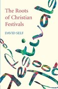 The Roots of Christian Festivals - Self, David - Society for Promoting Christian Knowledge