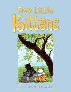Five Little Kittens - Lomas, Graham - Xlibris Corporation