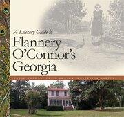 a literary guide to flannery o´connor´s georgia - sarah gordon - univ of georgia pr