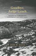 Goodbye, Judge Lynch: The End of the Lawless Era in Wyoming's Big Horn Basin - Davis, John W. - University of Oklahoma Press