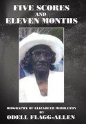 Five Scores and Eleven Months: Biography of Elizabeth Middleton - Flagg-Allen, Odell - Xlibris Corporation