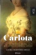Carlota: La Princesa Belga que Reinó en América Latina - Laura Martínez-Belli - Planeta