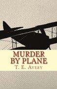 Murder by Plane - Avery, T. E. - Createspace