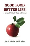 Good Food, Better Life - Rollins, Martin E. - Createspace
