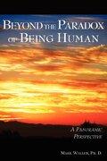 Beyond the Paradox of Being Human - Waller, Mark - Wingspan Press