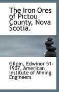 The Iron Ores of Pictou County, Nova Scotia. - 51-1907, Gilpin Edwinor - BiblioLife