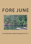 An Introduction to Video Compression in C/C++ - June, Fore - Createspace