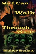 So I Can Walk Through Walls - Retlaw, Walter - Createspace
