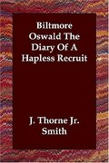 Biltmore Oswald the Diary of a Hapless Recruit - Smith, J. Thorne, Jr. - Echo Library