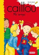 Caillou: Mis amigos. - Editorial Everest - Editorial Everest