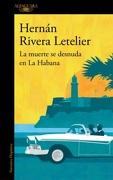 La Muerte se Desnuda en la Habana - Hernan Rivera Letelier - Alfaguara