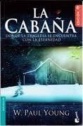 La Cabaña. Donde la Tragedia se Encuentra con la Eternidad (Sexta Edición) - William P. Young - Booket