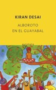 ALBOROTO EN EL GUAYABAL - Kiran Desai - Salamandra.Colección:Quinteto,nº 264