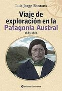 VIAJE EXPLORACION PATAGONIA AUSTRAL 1885-1886 Ed.Continente - Fontana Luis J. - CONTINENTE