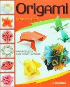 Origami, Papiroflexia Para Crear Y Decorar / Origami To Create And Decorate - Leonora Gari - Albatros