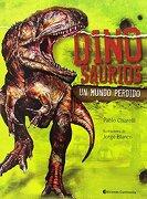 Dinosaurios un Mundo Perdido Ed. Continente - Pablo Chiarelli - Continente