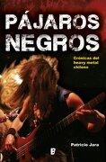 pajaros negros, el heavy metal chileno - patricio jara - ediciones b