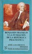 Benjamin Franklin y la Fundación de la República Pragmática - Orozco JosÉ Luis - Fondo De Cultura Económica