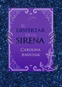El Despertar de la Sirena - Carolina Andujar - Montena