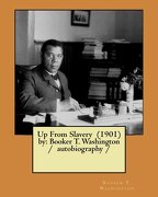 Up From Slavery  (1901)  by: Booker t. Washington /  Autobiography / (libro en inglés) - Booker T. Washington - Createspace Independent Publishing Platform