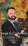 Amarres perros - Jorge G. Castañeda - Alfaguara