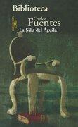 Silla del Aguila, la (Biblioteca Carlos Fuentes - Carlos Fuentes - Alfaguara