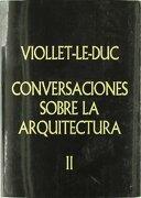 Conversaciones sobre arquitectura - Eugène-Emmanuel Viollet-le-Duc - Colegio Oficial De Aparejadores Y Arquitectos Técnicos De Murcia