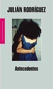 Antecedentes (Literatura Random House) - Julian Rodriguez - Mondadori