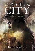 Mystic City 2. El Último Corazón (ELLAS MONTENA) - THEO LAWRENCE - Montena