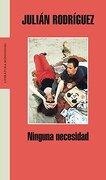 Ninguna necesidad (Literatura Random House) - Julian Rodriguez - Mondadori
