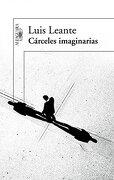 Cárceles imaginarias (FUERA COLECCION ALFAGUARA ADULTOS) - LUIS LEANTE - Alfaguara