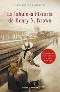 La Fabulosa Historia De Henry N.Brown (NARRATIVA GRIJALBO) - ANNE HELENE BUBENZER - Grijalbo
