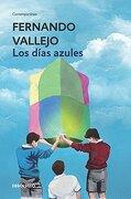 Los Días Azules - Fernando Vallejo - Debolsillo