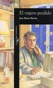 El Viajero Perdido (alfaguara Hispanica) (spanish Edition) - Jose Maria Merino Sanchez - Alfaguara