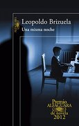 Una misma noche (Premio Alfaguara 2012) - Leopoldo Brizuela - Ediciones Alfaguara