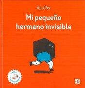 Mi Pequeño Hermano Invisible - Ana Pez - Fondo de Cultura Económica