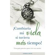 Cambiaria mi Vida si Tuviera mas Tiempo! - Virtue Doreen - Grupo Tomo