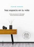 Haz Espacio en tu Vida - Fumio Sasaki - Penguin Random House Grupo Editorial Sa De Cv
