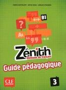 Zénith 3. Niveau B1. Guide Pédagogique