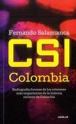 Csi Colombia. Radiografía de los Crímenes más Impactantes de la Historia Reciente de Colombia - Fernando Salamanca - Aguilar