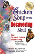 Chicken Soup for the Recovering Soul: Your Personal, Portable Support Group with Stories of Healing, Hope, Love and Resilience - Canfield, Jack - Backlist, LLC - A Unit of Chicken Soup of the