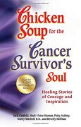 Chicken Soup for the Cancer Survivor's Soul: Healing Stories of Courage and Inspiration - Canfield, Jack - Backlist, LLC - A Unit of Chicken Soup of the